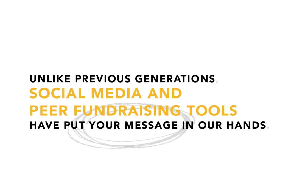 UNLIKE PREVIOUS GENERATIONS, SOCIAL MEDIA AND P...