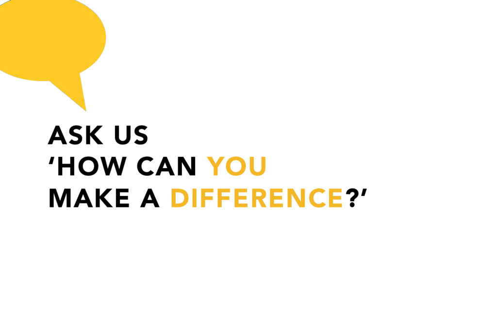 ASK US 'HOW CAN YOU MAKE A DIFFERENCE?'