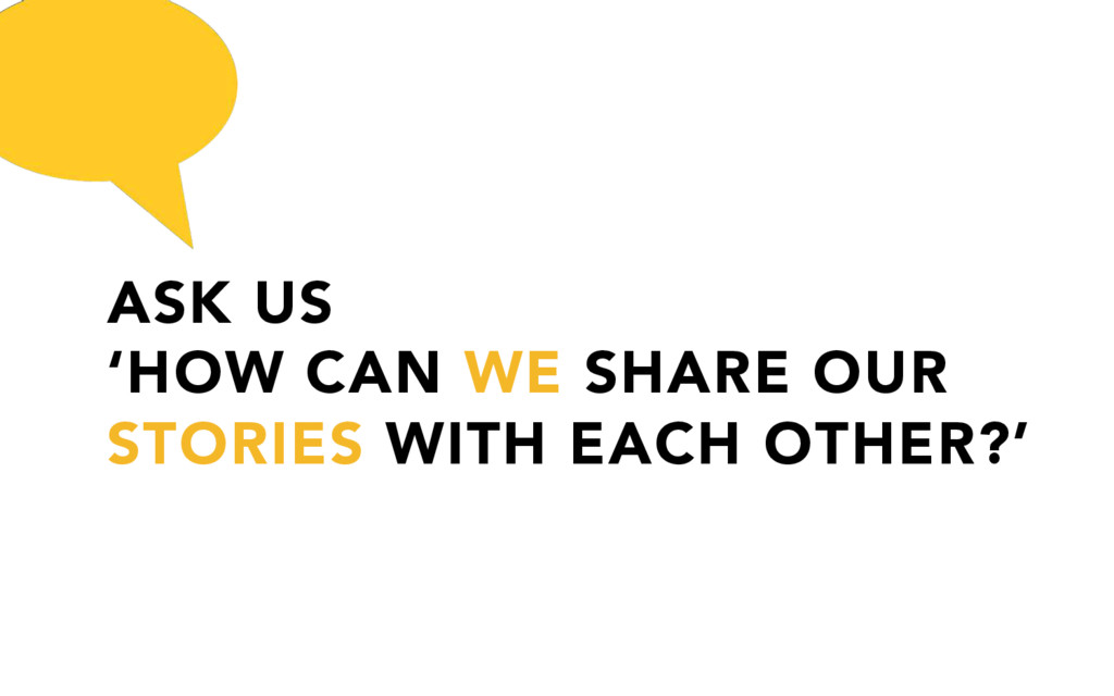 ASK US 'HOW CAN WE SHARE OUR STORIES WITH EACH ...