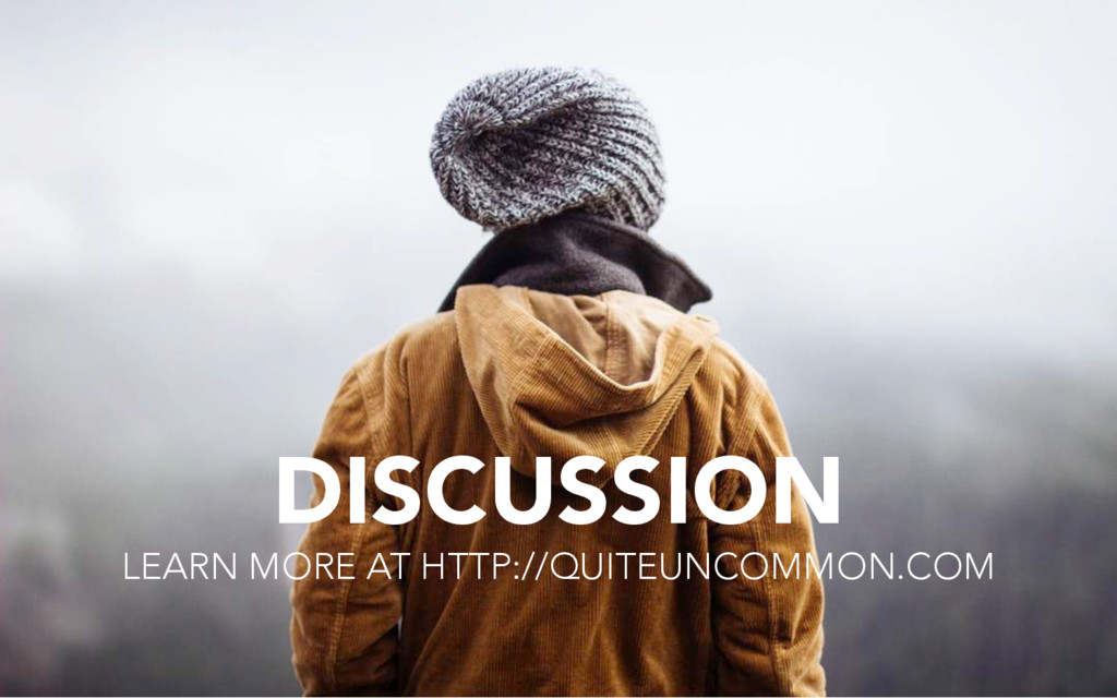 DISCUSSION LEARN MORE AT HTTP://QUITEUNCOMMON.C...
