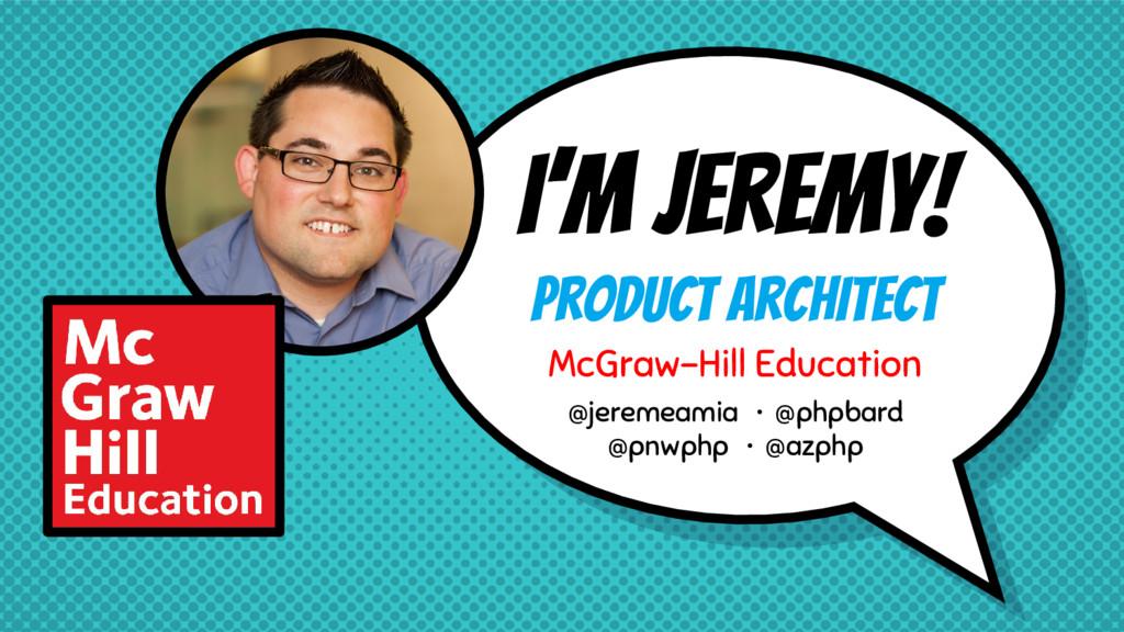 I'm Jeremy! Product Architect McGraw-Hill Educa...