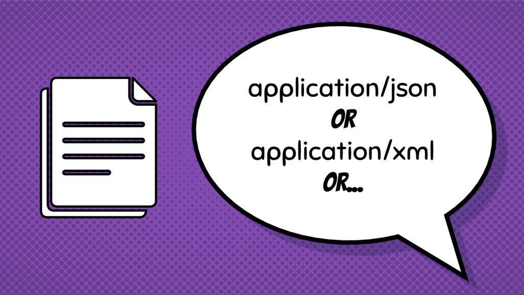 application/json Or application/xml Or...
