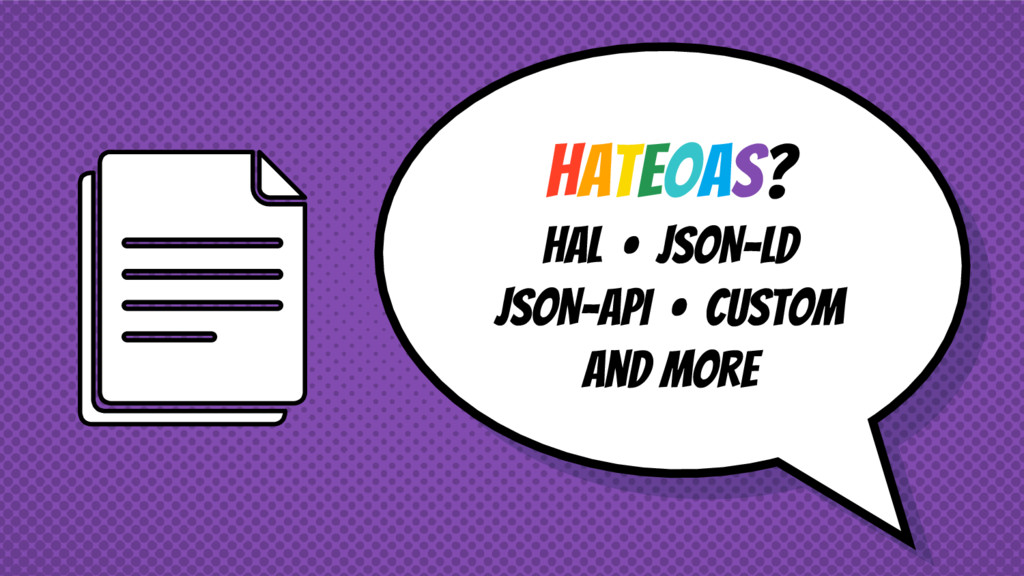HATEOAS? HAL • JSON-LD JSON-API • CUSTOM And Mo...