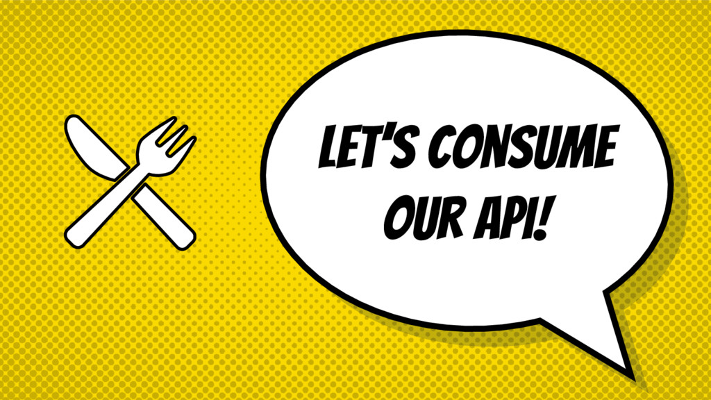 Let's Consume our API!