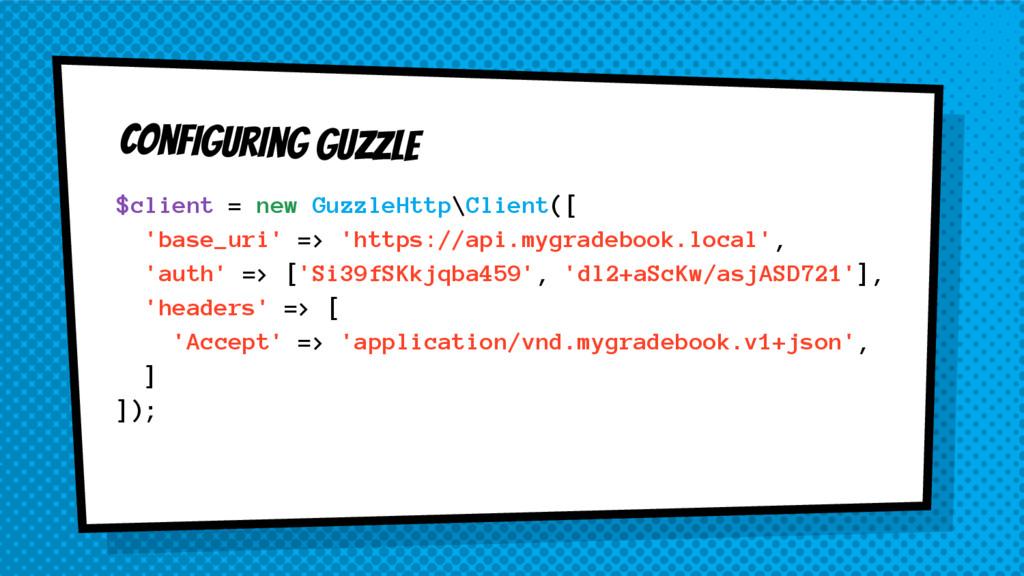 Configuring Guzzle $client = new GuzzleHttp\Cli...