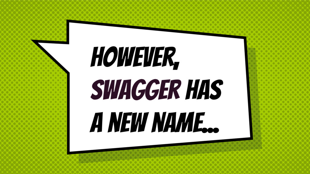 However, Swagger has a new name...