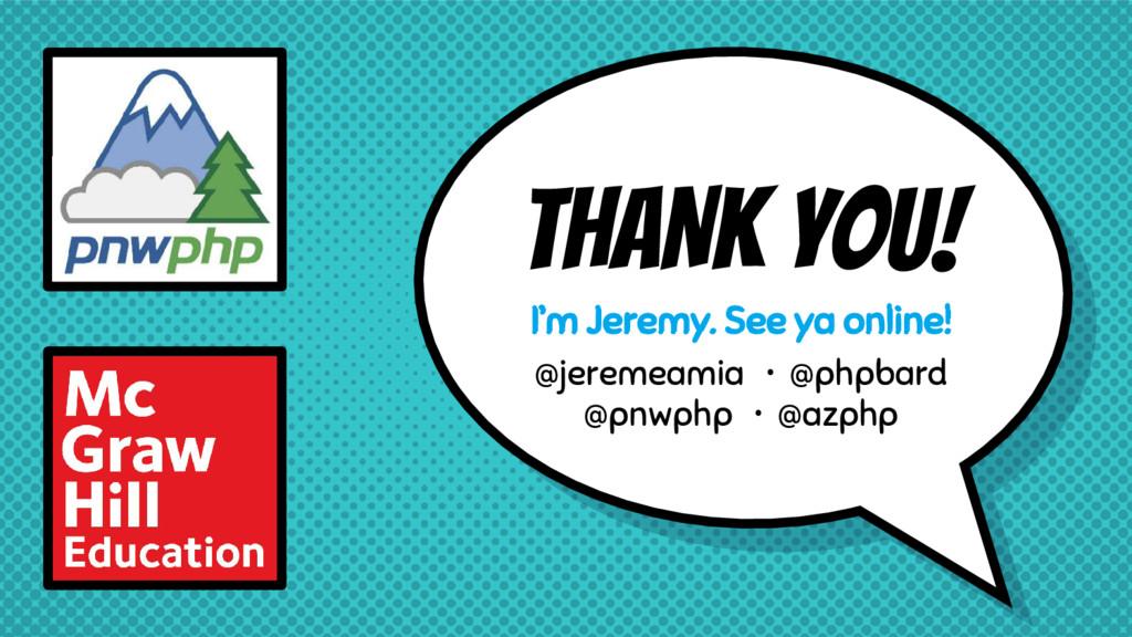 THANK YOU! I'm Jeremy. See ya online! @jeremeam...