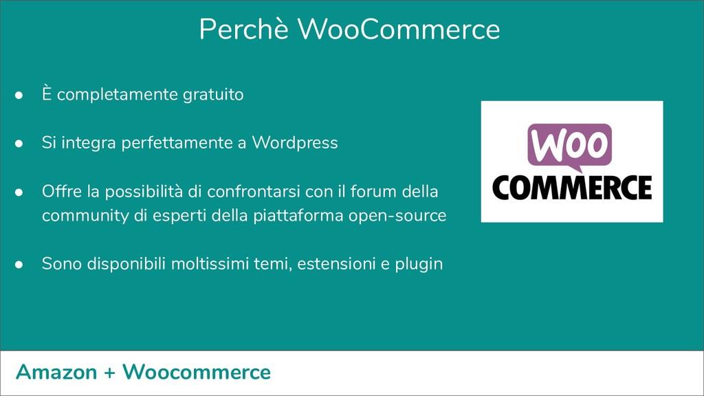 Amazon + Woocommerce ● È completamente gratuito...