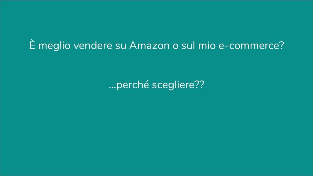 È meglio vendere su Amazon o sul mio e-commerce...