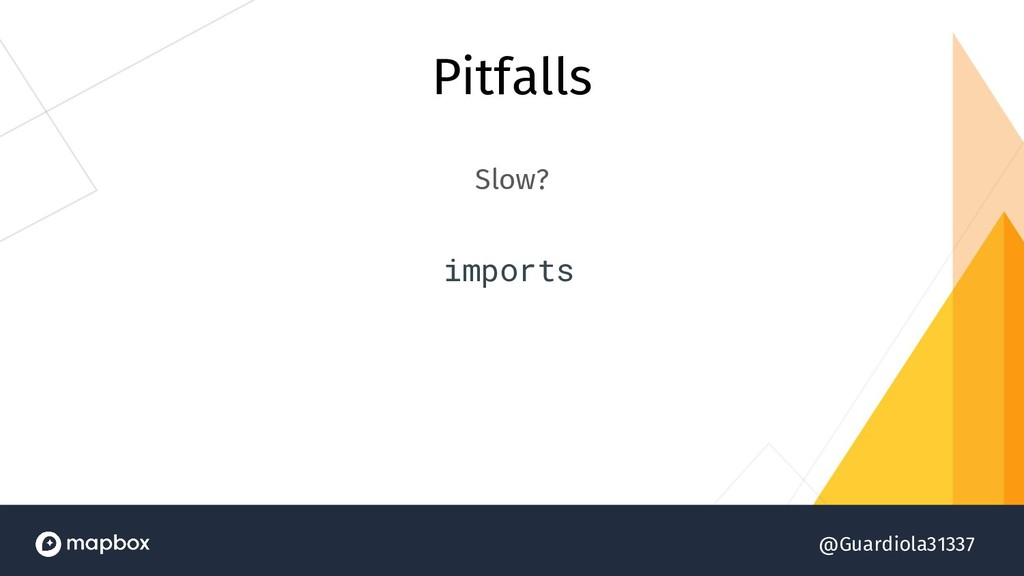 @Guardiola31337 Pitfalls Slow? imports