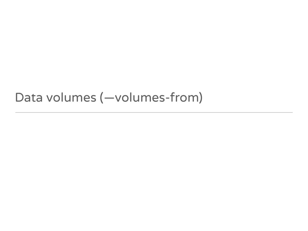Data volumes (—volumes-from)