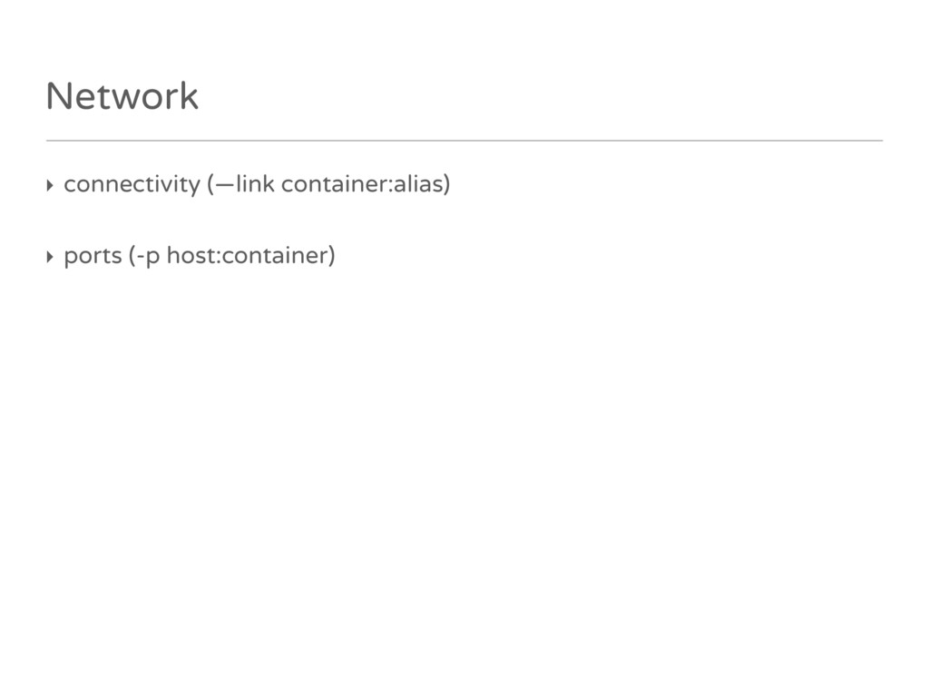 Network ‣ connectivity (—link container:alias) ...