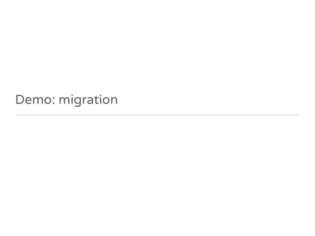 Demo: migration