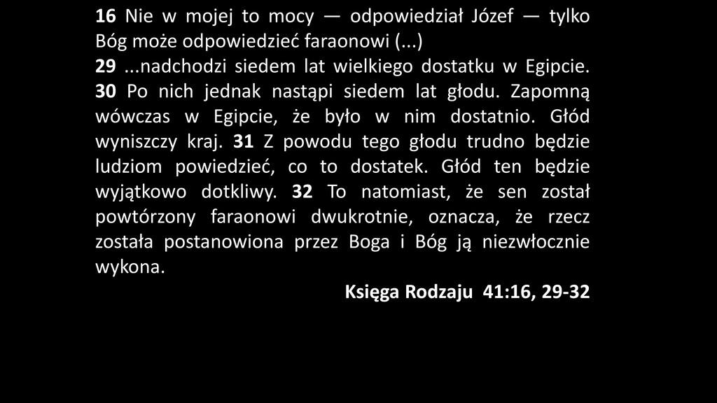 16 Nie w mojej to mocy — odpowiedział Józef — t...