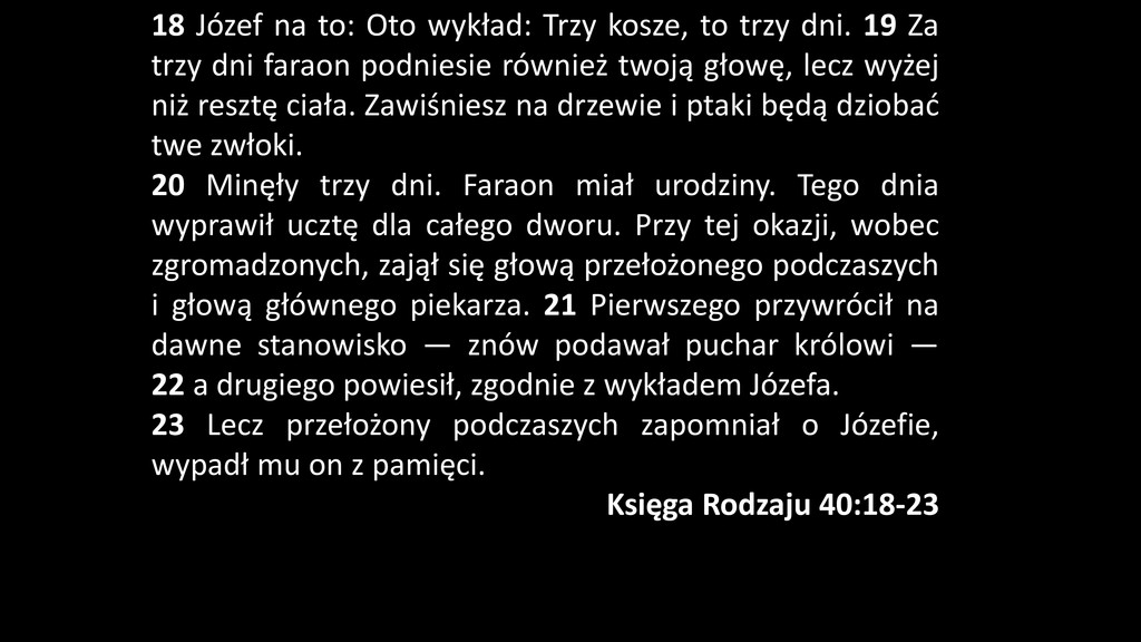 18 Józef na to: Oto wykład: Trzy kosze, to trzy...