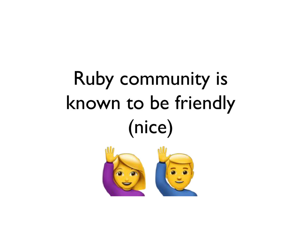Ruby community is known to be friendly (nice)