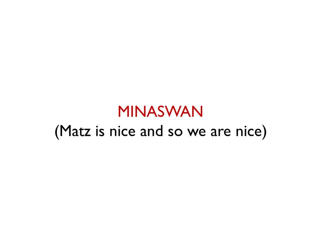 MINASWAN (Matz is nice and so we are nice)
