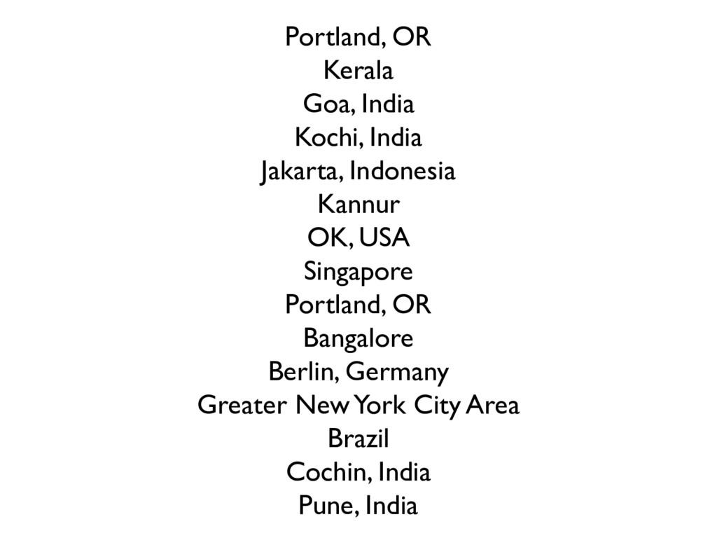 Portland, OR Kerala Goa, India Kochi, India Jak...