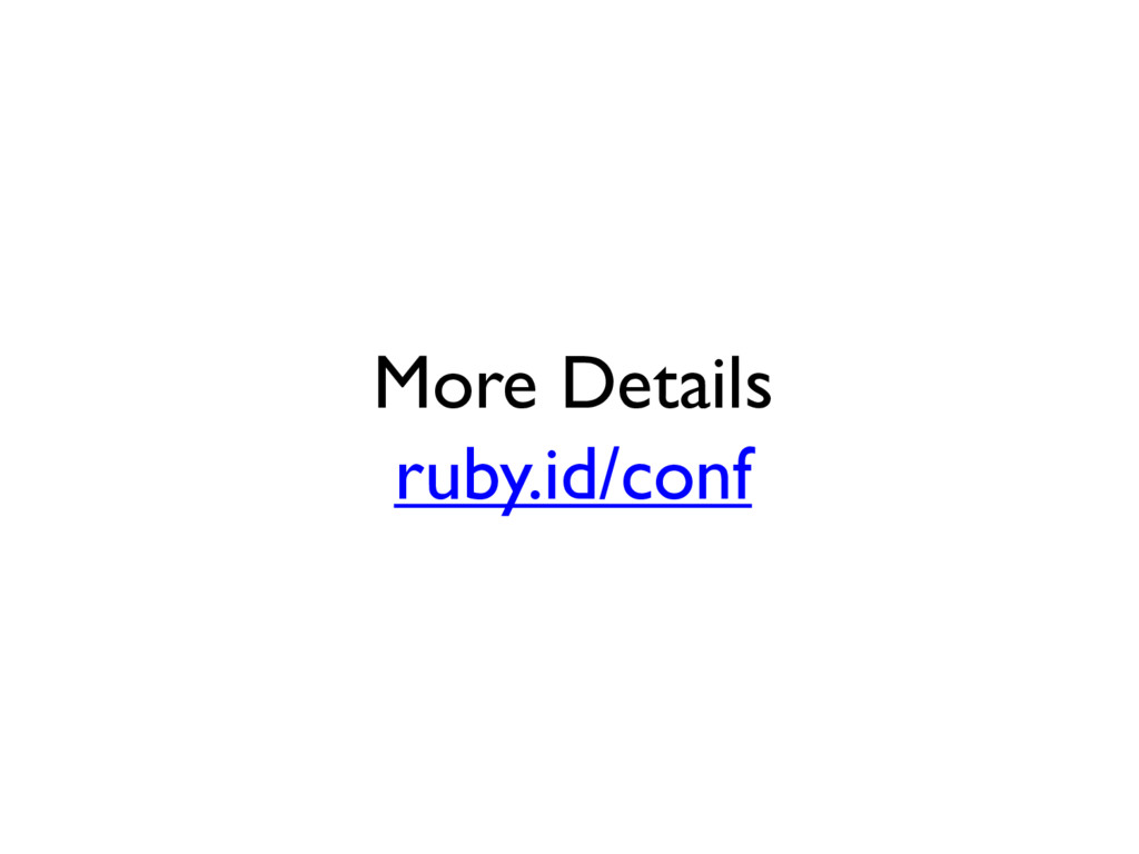More Details ruby.id/conf