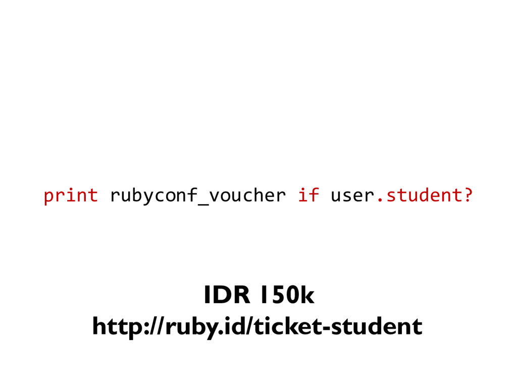 print rubyconf_voucher if user.student? IDR 150...