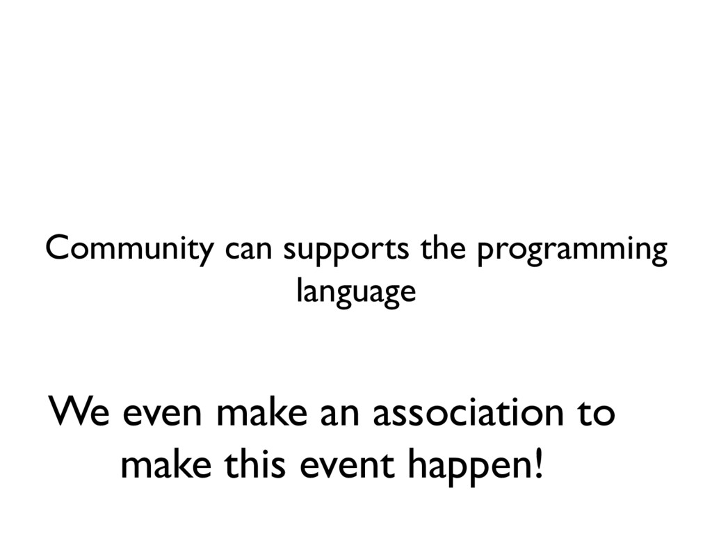 Community can supports the programming language...