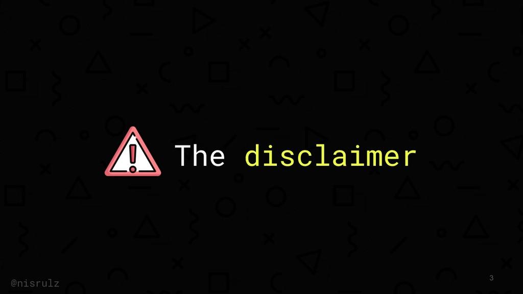 The disclaimer @nisrulz 3