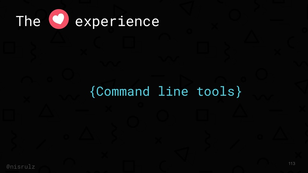 The experience {Command line tools} 113 @nisrulz