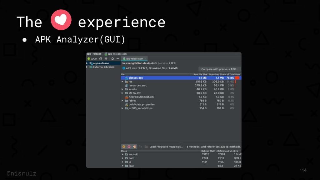 The experience ● APK Analyzer(GUI) 114 @nisrulz