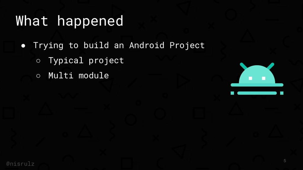 What happened ● Trying to build an Android Proj...
