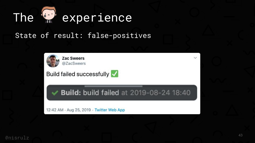 The experience State of result: false-positives...