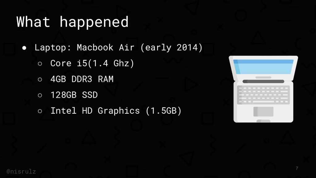 What happened ● Laptop: Macbook Air (early 2014...