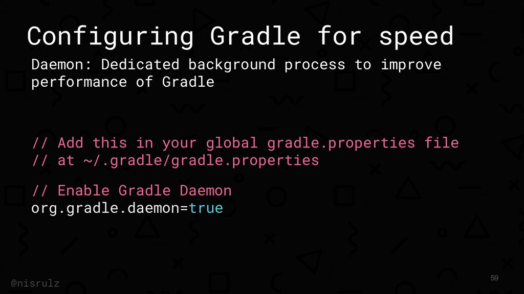 Configuring Gradle for speed Daemon: Dedicated ...