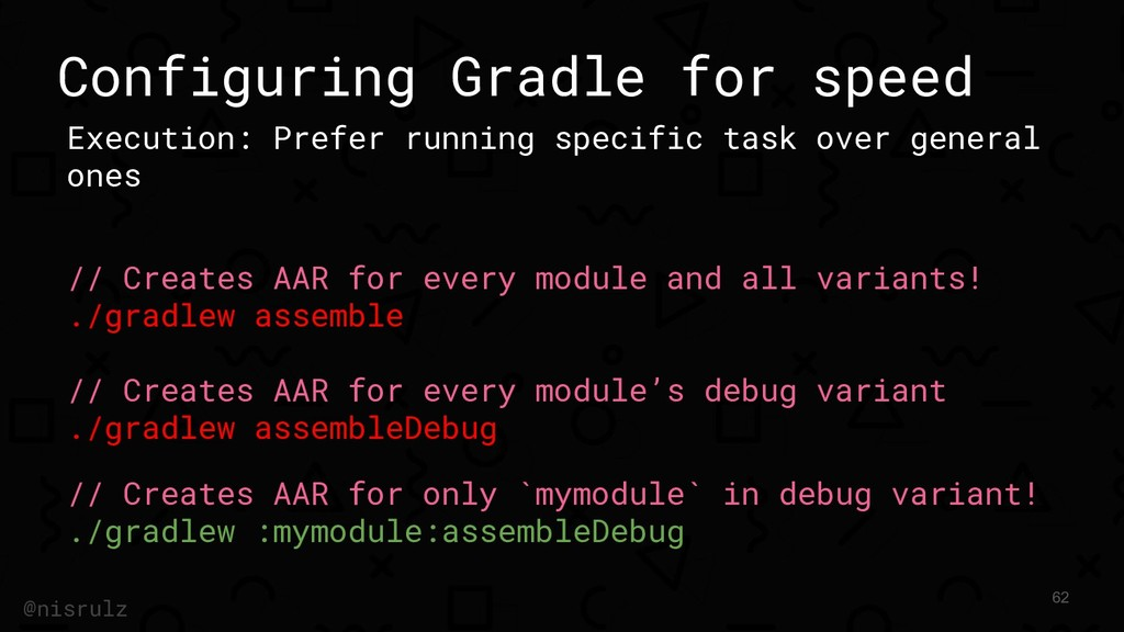 Configuring Gradle for speed Execution: Prefer ...
