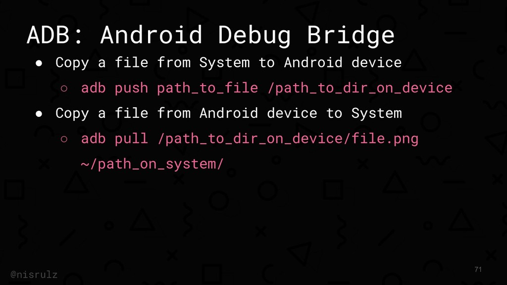 ADB: Android Debug Bridge ● Copy a file from Sy...