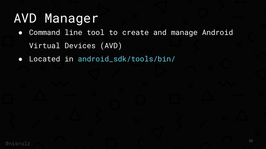 AVD Manager ● Command line tool to create and m...