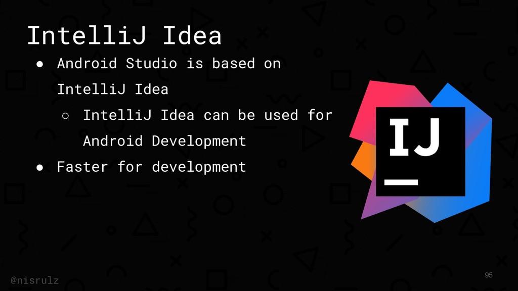 IntelliJ Idea ● Android Studio is based on Inte...