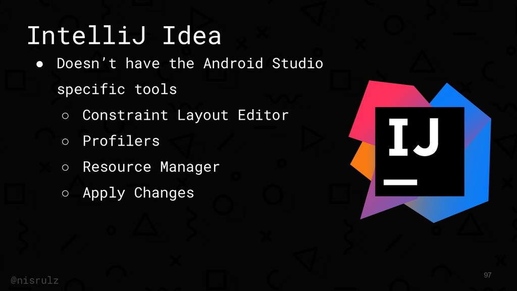 IntelliJ Idea ● Doesn't have the Android Studio...