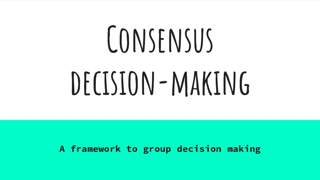 Consensus decision-making A framework to group ...
