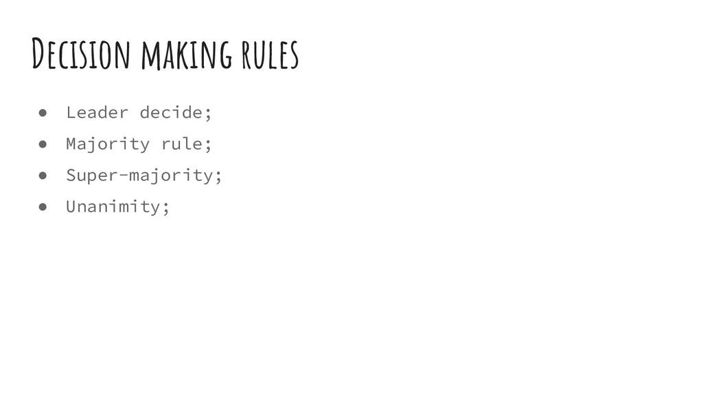 Decision making rules ● Leader decide; ● Majori...