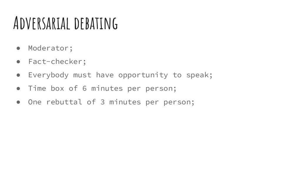 Adversarial debating ● Moderator; ● Fact-checke...