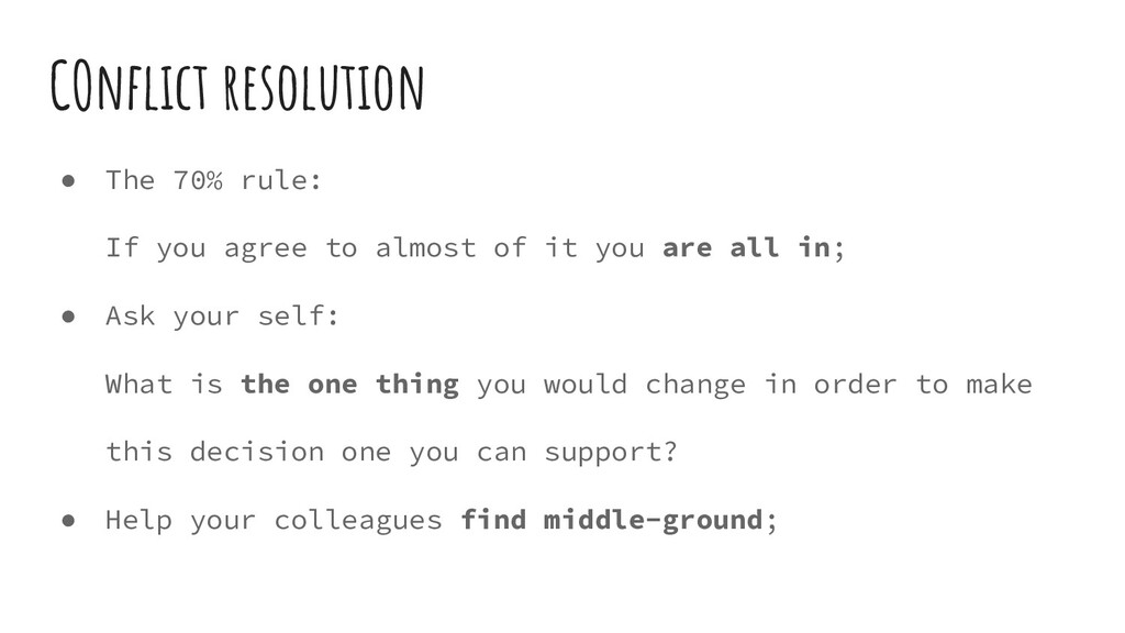 COnflict resolution ● The 70% rule: If you agree...