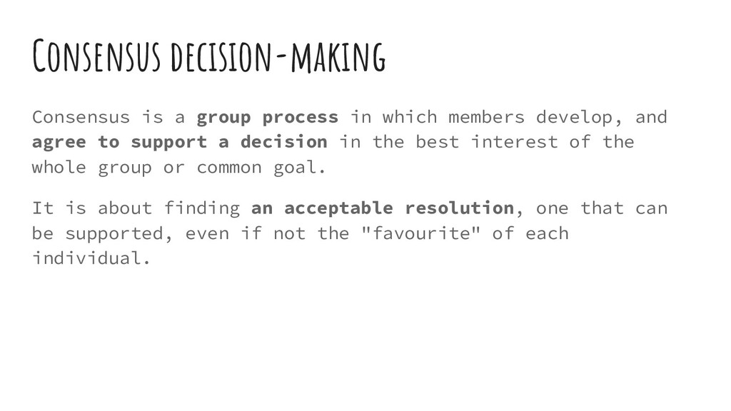 Consensus decision-making Consensus is a group ...