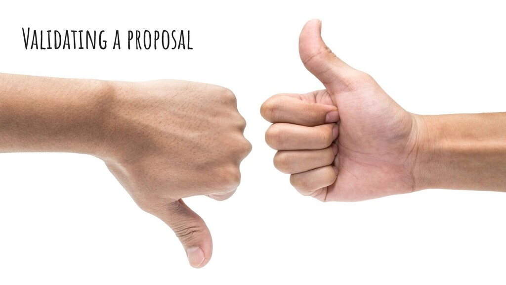 Validating a proposal