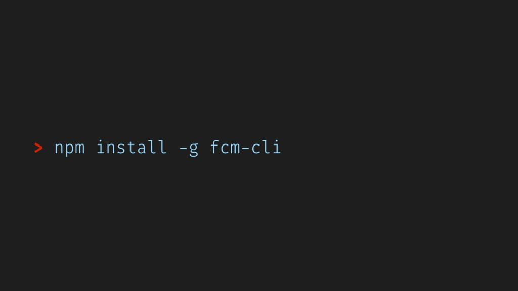 > npm install -g fcm-cli