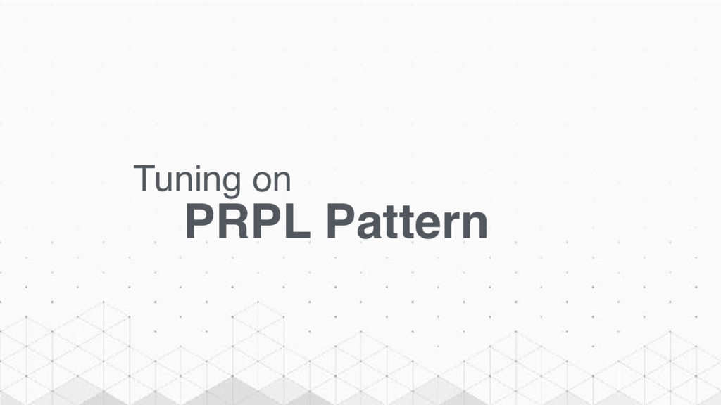 Tuning on PRPL Pattern