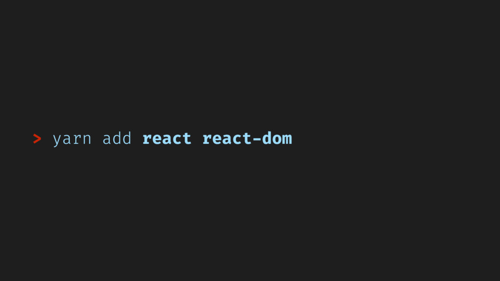 > yarn add react react-dom