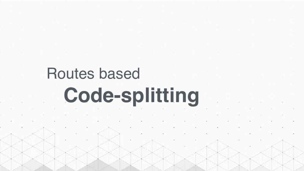 Routes based Code-splitting