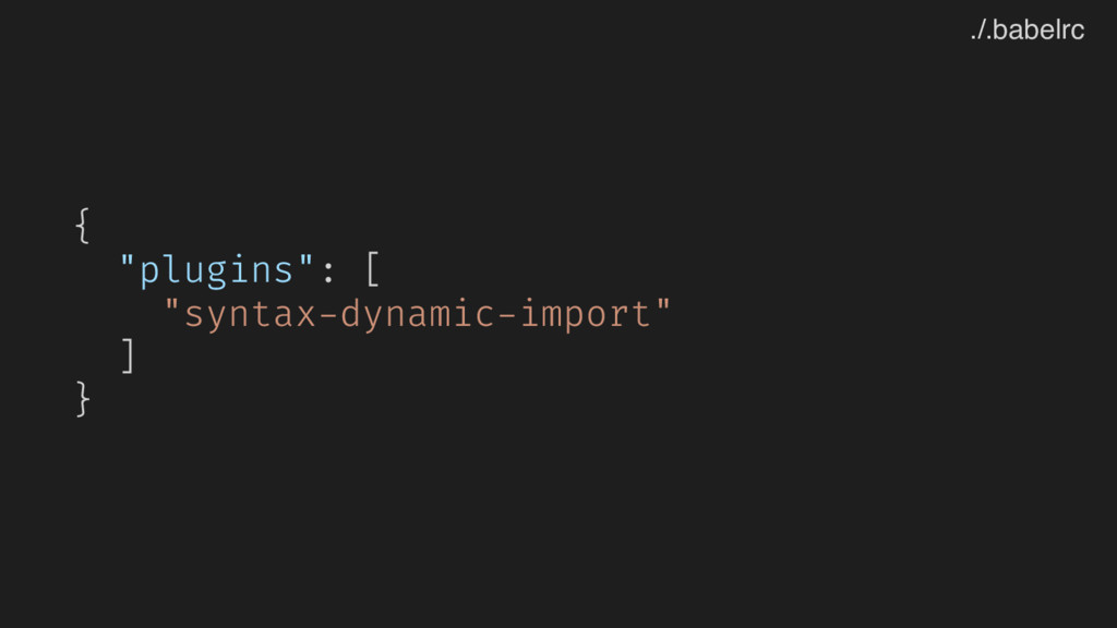 "{ ""plugins"": [ ""syntax-dynamic-import"" ] } ./.b..."