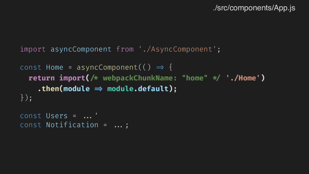 import asyncComponent from './AsyncComponent'; ...