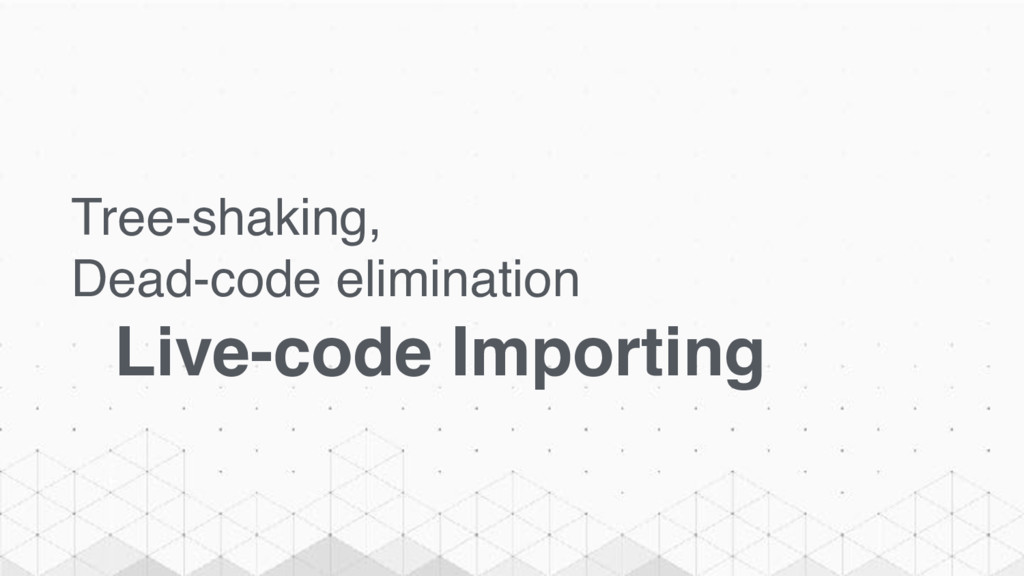 Tree-shaking, Dead-code elimination Live-code I...